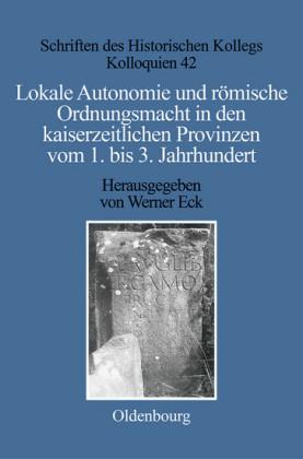Lokale Autonomie und Ordnungsmacht in den kaiserzeitlichen Provinzen vom 1. bis 3. Jahrhundert