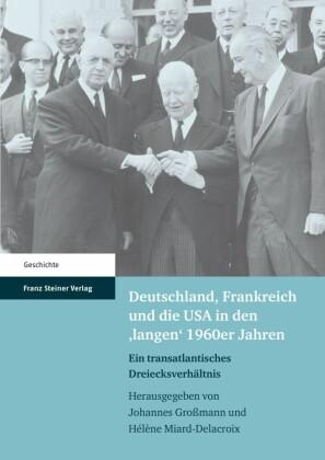 Deutschland, Frankreich und die USA in den 'langen' 1960er Jahren