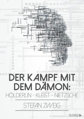 Der Kampf mit dem Dämon: Hölderlin - Kleist - Nietzsche