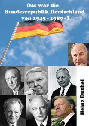 Das war unsere Bundesrepublik Deutschland von 1945 - 1989 I