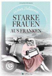 Wahre Heldinnen! Starke Frauen aus Franken Cover