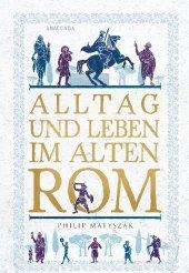 Alltag und Leben im Alten Rom