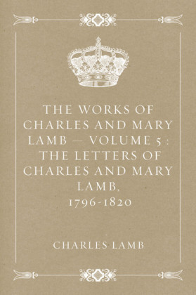 The Works of Charles and Mary Lamb - Volume 5 : The Letters of Charles and Mary Lamb, 1796-1820