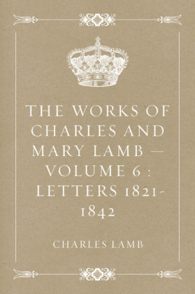 The Works of Charles and Mary Lamb - Volume 6 : Letters 1821-1842