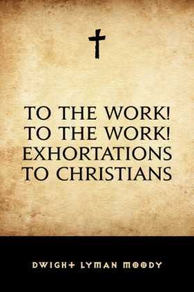 To The Work! To The Work! Exhortations to Christians