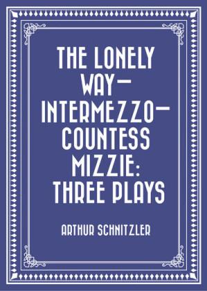 The Lonely Way-Intermezzo-Countess Mizzie: Three Plays