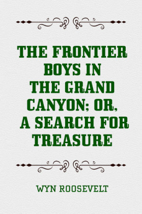 The Frontier Boys in the Grand Canyon; Or, A Search for Treasure