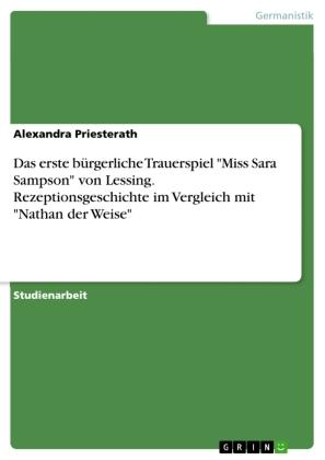 """Das erste bürgerliche Trauerspiel """"Miss Sara Sampson"""" von Lessing. Rezeptionsgeschichte im Vergleich mit """"Nathan der Wei"""