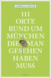 111 Orte rund um München, die man gesehen haben muss Cover