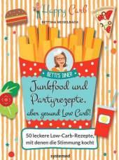 Happy Carb: Junkfood und Partyrezepte, aber gesund Low Carb!