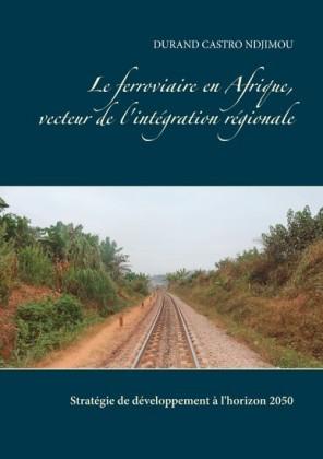 Le ferroviaire en Afrique, vecteur de l'intégration régionale