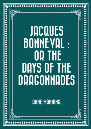 Jacques Bonneval : Or The Days of the Dragonnades