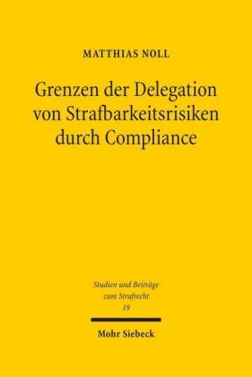 Grenzen der Delegation von Strafbarkeitsrisiken durch Compliance