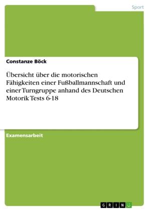 Übersicht über die motorischen Fähigkeiten einer Fußballmannschaft und einer Turngruppe anhand des Deutschen Motorik Tes