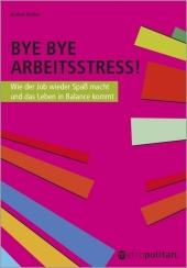 Bye Bye Arbeitsstress!