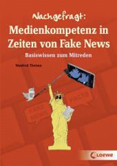 Nachgefragt: Medienkompetenz in Zeiten von Fake News