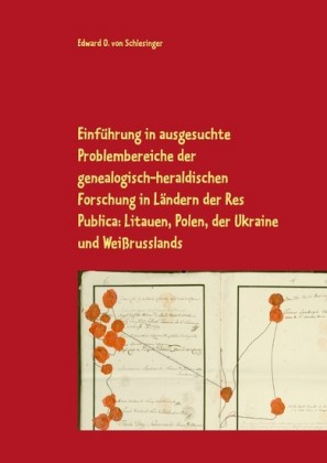Einführung in ausgesuchte Problembereiche der genealogisch-heraldischen Forschung in Ländern der Res Publica: Litauen, Polen, der Ukraine und Weißrusslands
