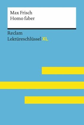 Homo faber von Max Frisch: Lektüreschlüssel mit Inhaltsangabe, Interpretation, Prüfungsaufgaben mit Lösungen, Lernglossar. (Reclam Lektüreschlüssel XL)