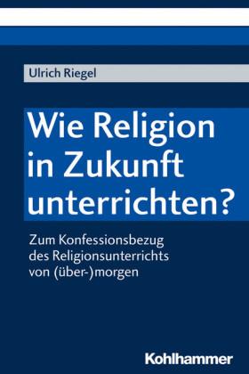 Wie Religion in Zukunft unterrichten?