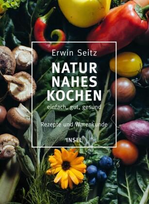Naturnahes Kochen - einfach, gut, gesund