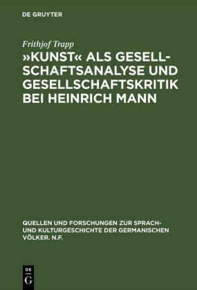 """""""Kunst"""" als Gesellschaftsanalyse und Gesellschaftskritik bei Heinrich Mann"""