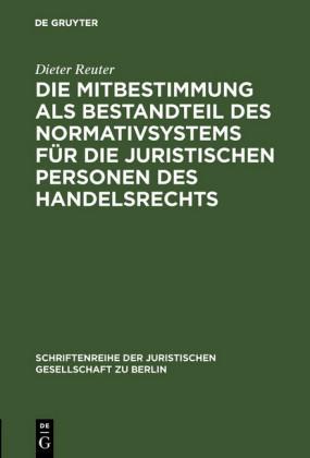 Die Mitbestimmung als Bestandteil des Normativsystems für die juristischen Personen des Handelsrechts