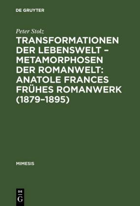 Transformationen der Lebenswelt - Metamorphosen der Romanwelt: Anatole Frances frühes Romanwerk (1879-1895)