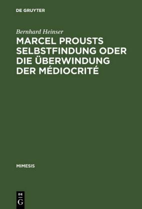 Marcel Prousts Selbstfindung oder Die Überwindung der Médiocrité