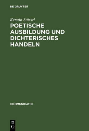 Poetische Ausbildung und dichterisches Handeln