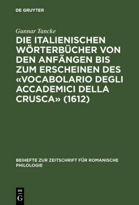 """Die italienischen Wörterbücher von den Anfängen bis zum Erscheinen des """"Vocabolario degli Accademici della Crusca"""" (1612)"""
