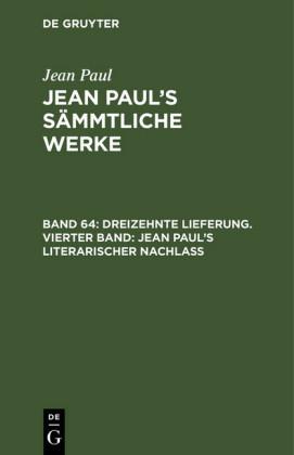 Dreizehnte Lieferung. Vierter Band: Jean Paul's literarischer Nachlaß