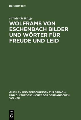 Wolframs von Eschenbach Bilder und Wörter für Freude und Leid