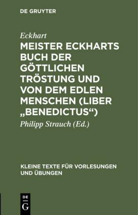 Meister Eckharts Buch der göttlichen Tröstung und Von dem edlen Menschen (Liber 'Benedictus')