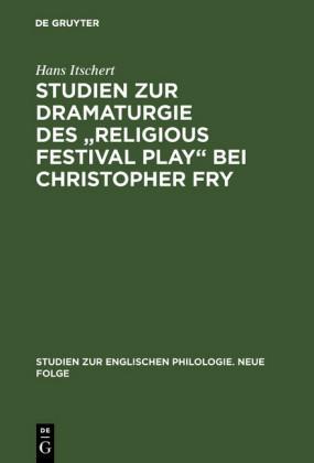 Studien zur Dramaturgie des 'Religious festival play' bei Christopher Fry