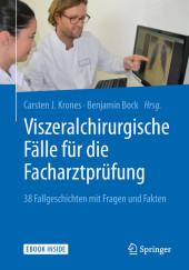 Viszeralchirurgische Fälle für die Facharztprüfung