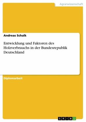 Untersuchung der Entwicklung und der Bestimmungsgründe des Holzverbrauches in der Bundesrepublik Deutschland