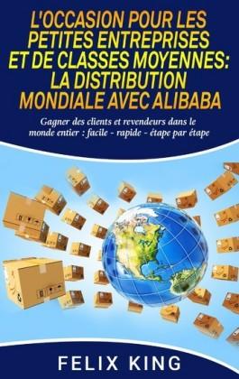 L'Occasion Pour Les Petites Entreprises et de Classes Moyennes: La Distribution Mondiale Avec Alibaba