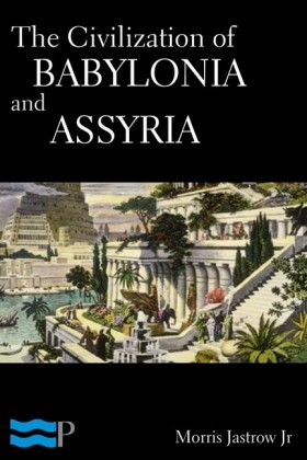 The Civilization of Babylonia and Assyria