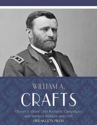 Life of Ulysses S. Grant: His Boyhood, Campaigns, and Services, Military and Civil