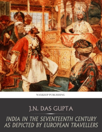 India in the Seventeenth Century As depicted by European Travellers