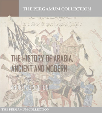 The History of Arabia, Ancient and Modern