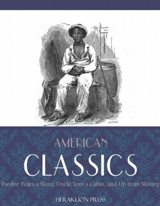American Classics: Twelve Years a Slave, Uncle Toms Cabin and Up From Slavery