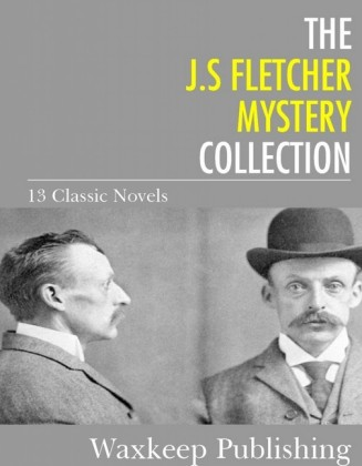 The J.S. Fletcher Mystery Collection