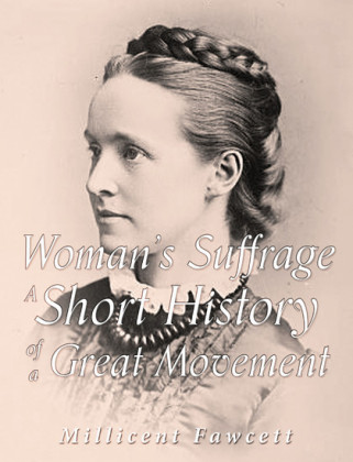 Women's Suffrage: A Short History of a Great Movement