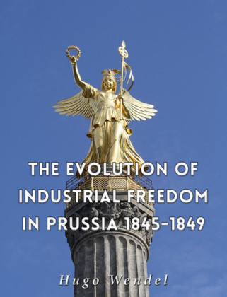 The Evolution of Industrial Freedom in Prussia, 1845-1849