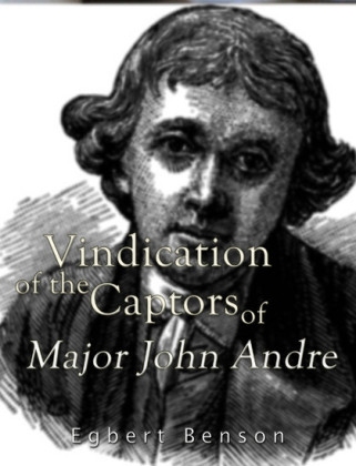 Vindication of the Captors of Major John Andre