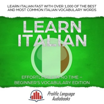 Learn Italian Effortlessly in No Time - Beginner's Vocabulary Edition