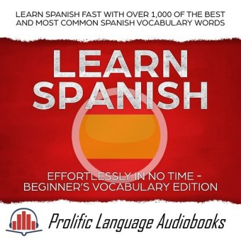 Learn Spanish Effortlessly in No Time - Beginner's Vocabulary Edition
