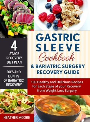Gastric Sleeve Cookbook & Bariatric Surgery Recovery Guide