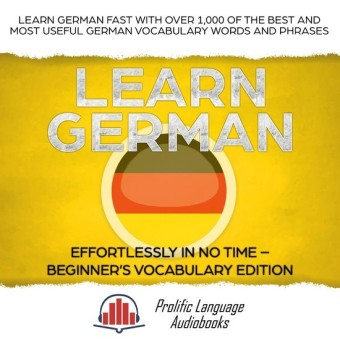 Learn German Effortlessly in No Time - Beginner's Vocabulary and German Phrases Edition